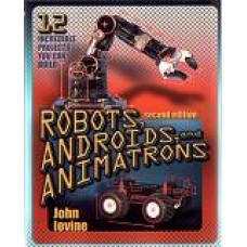 Robots, Androids and Animatrons (2nd Edition)